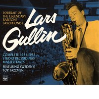 Portrait of the Legendary Baritone Saxophonist Lars Gullin. Complete 1951-1955 Studio Recordings • Master Takes. Featuring Sweden's Top Jazzmen — Lars Gullin