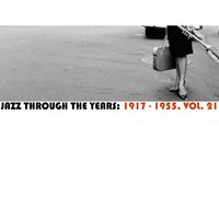 Jazz Through the Years: 1917-1955, Vol. 21 — сборник