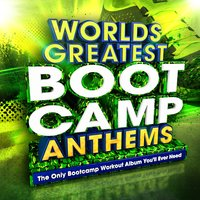 World's Greatest Boot Camp Anthems - The Only Bootcamp Workout Album You'll Ever Need — Boot Camp Masters
