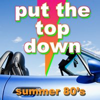 Put the Top Down - Summer 80's — сборник