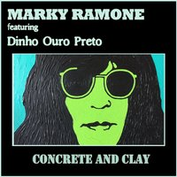 Concrete and Clay — Marky Ramone, Dinho Ouro Preto