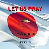 Let Us Pray — Sly & Robbie with Friends