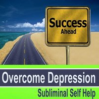 Overcome Depression Subliminal Music for Self Hypnosis — Subliminal Self Help Foundation