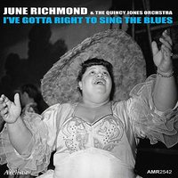 I've Gotta Right to Sing the Blues - EP — June Richmond, The Quincy Jones Orchestra