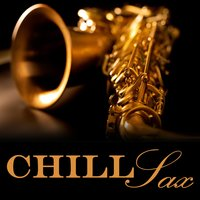 Chill Sax (Downtempo Smooth Jazz Saxophone Music) — The Chillout Saxophone Players