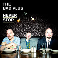 Never Stop — The Bad Plus