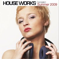 House Works Compilation Summer 2009 — сборник