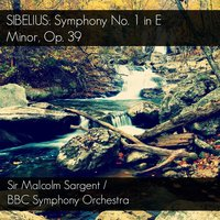 Sibelius: Symphony No. 1 in E Minor, Op. 39 — BBC Symphony Orchestra, Sir Malcolm Sargent, Sir Malcolm Sargent & BBC Symphony Orchestra, Ян Сибелиус