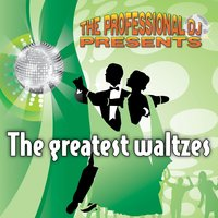 The Greatest Waltzes — The Professional DJ