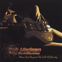 Above and Beyond the Call Of Beauty — Bob Madsen & The WorldMachine