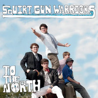To the North — Squirt Gun Warriors
