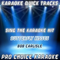 Karaoke Quick Tracks : Butterfly Kisses — Pro Choice Karaoke