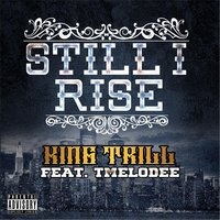 Still I Rise By King Trill (feat. Tmelodee) — King Trill