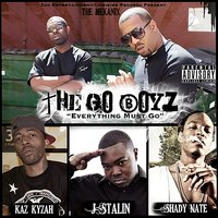 The Go Boyz: Everything Must Go — J. Stalin, Shady Nate, Kaz Kyzah