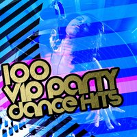 100 Vip Party Dance Hits — Dance Hits 2015