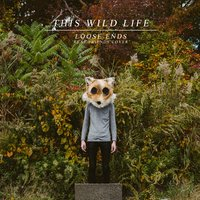 Loose Ends — This Wild Life