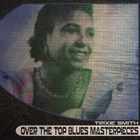 Over the Top Blues Masterpieces — Trixie Smith