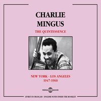 Charles Mingus Quintessence 1947-1960: New York - Los Angeles — Charles Mingus