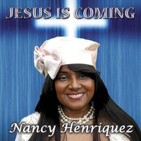 Jesus Is Coming — Nancy Henriquez