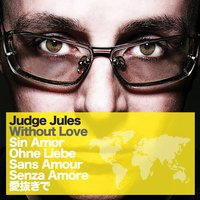 Without Love — Judge Jules