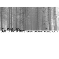 In the Pines: Great Country Music, Vol. 1 — сборник