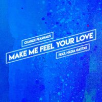 Make Me Feel Your Love — Nadia Gattas, Charlie Fearhaus