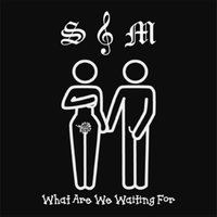 What Are We Waiting For — S & M Band