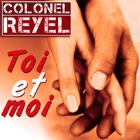 Toi et moi — Colonel Reyel