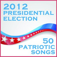 2012 Presidential Election: 50 Patriotic Songs — сборник