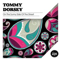 On the Sunny Side of the Street — Tommy Dorsey