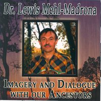 Imagery and Dialogue with our Ancestors — Dr. Lewis Mehl-madrona