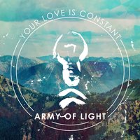Your Love Is Constant — Army of Light