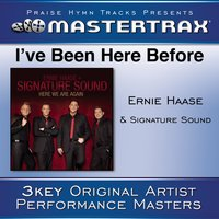 I've Been Here Before — Ernie Haase & Signature Sound, Signature Sound, Ernie Haase, Ernie Haase and Signature Sound