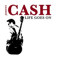 Life Goes On — Johnny Cash