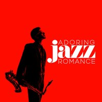 Adoring Jazz Romance — Romantic Time