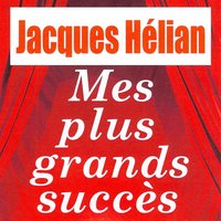 Mes plus grands succès — Jacques Helian