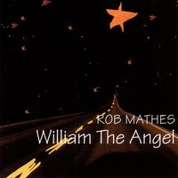 William The Angel — Rob Mathes