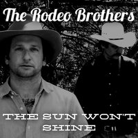The Sun Won't Shine — The Rodeo Brothers