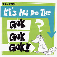 Let's All Do the Guk Guk Guk! — TV's Kyle