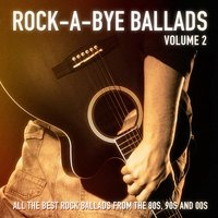 Rock-a-Bye Ballads, Vol. 2 (All the Best Rock Ballads from the 80s, 90s and 00s) — Rock Heroes