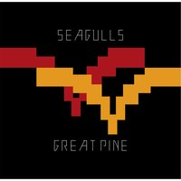 Great Pine — Seagulls