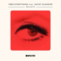Believe — Fred Everything, Kathy Diamond
