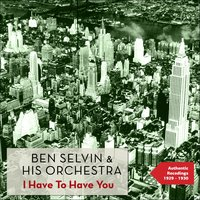 I Have to Have You — Ben Selvin & His Orchestra