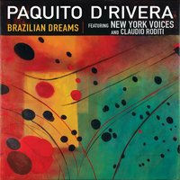 Brazilian Dreams — Paquito D'Rivera, New York Voices, Claudio Roditi