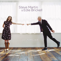 So Familiar — Steve Martin, Edie Brickell