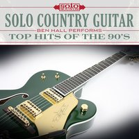 Solo Country Guitar: Top Hits of the 90's — Solo Sounds, Ben Hall