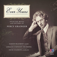 Ever Yours - Selected Music and Letters of Percy Grainger — Adelaide Symphony Orchestra, David Stanhope, Damien Beaumont