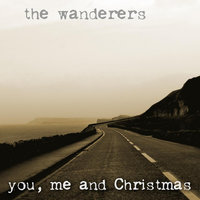 You, Me and Christmas — The Wanderers