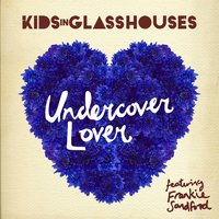 Undercover Lover — Kids In Glass Houses