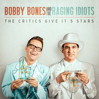 The Critics Give It 5 Stars — The Raging Idiots, Bobby Bones, Bobby Bones & The Raging Idiots